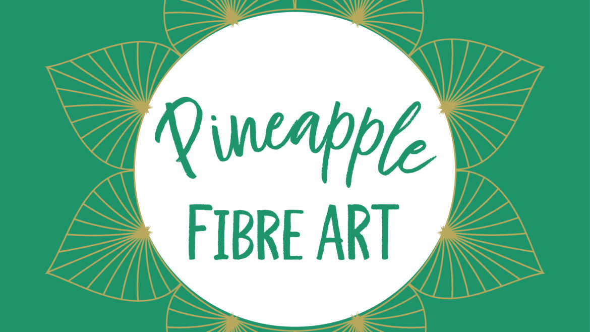 Pineapple Fibre Art